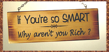 sign saying If You're So Smart, Why Aren't You Rich?