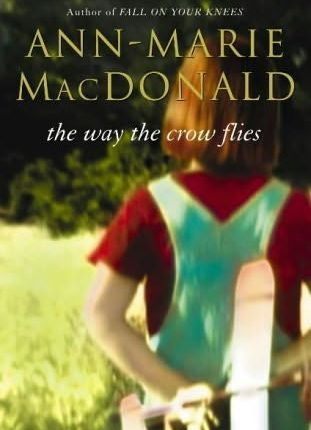 The Way the Crow Flies, by Anne Marie MacDonald